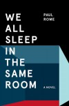 We All Sleep in the Same Room - Paul Rome