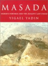 Masada: Herod's Fortress and the Zealots' Last Stand - Yigael Yadin