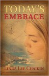 Today's Embrace - Linda Lee Chaikin