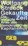 Gekaufte Zeit: Die vertagte Krise des demokratischen Kapitalismus - Wolfgang Streeck
