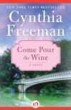 Come Pour the Wine: A Novel - Cynthia Freeman