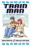 Train Man: A Shojo Manga - Machiko Ocha, Hitori Nakano, Makoto Yukon