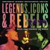Legends, Icons & Rebels: Music That Changed the World - Robbie Robertson, Jim Guerinot, Sebastian Robertson, Jared Levine