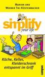 Simplify Your Life: Küche, Keller, Kleiderschrank Entspannt Im Griff - Marion Küstenmacher, Werner Tiki Küstenmacher, Werner Küstenmacher