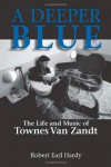 A Deeper Blue: The Life and Music of Townes Van Zandt (North Texas Lives of Musicians Series) - Robert Earl Hardy