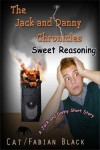 Sweet Reasoning: A Jack and Danny Short Story (The Jack and Danny Chronicles) - Cat/Fabian Black