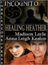 Healing Heather (Incognito, #4) - Madison Layle, Anna Leigh Keaton