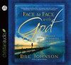 Face to Face with God: The Ultimate Quest to Experience His Presence - Bill Johnson, Arthur Morey