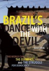 Brazil's Dance with the Devil: The World Cup, the Olympics, and the Struggle for Democracy - Dave Zirin