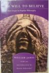 The Will to Believe and Other Essays in Popular Philosophy - William James
