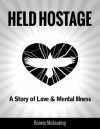 Held Hostage: A Story of Love & Mental Illness - Bonnie McKeating, Britanie Wilson
