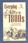 Everyday Life in the 1800s: A Guide for Writers, Students & Historians (Writer's Guides to Everyday Life) - Marc McCutcheon