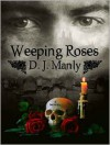 Weeping Roses - D.J. Manly