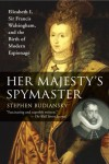 Her Majesty's Spymaster: Elizabeth I, Sir Francis Walsingham, and the Birth of Modern Espionage - Stephen Budiansky