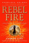 Rebel Fire (Sherlock Holmes: the Legend Begins) - Andrew Lane