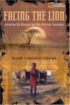 Facing the Lion: Growing Up Maasai on the African Savanna - Joseph Lemasolai Lekuton, Herman Viola