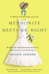 Mennonite Meets Mr. Right: A Memoir of Faith, Hope, and Love - Rhoda Janzen