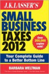 J.K. Lasser's Small Business Taxes 2012: Your Complete Guide to a Better Bottom Line - Barbara Weltman