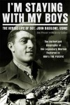 I'm Staying with My Boys: The Heroic Life of Sgt. John Basilone, USMC - Jim Proser, Jerry Cutter