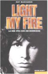 Light My Fire. La mia vita con Jim Morrison - Ray Manzarek, G. Nannini, A. Tucker