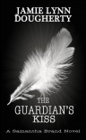 The Guardian's Kiss - Jamie Lynn Dougherty
