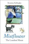 Mistflower - The Loneliest Mouse - Krystina Kellingley