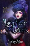 Magnificent Devices (Magnificent Devices #3) - Shelley Adina