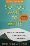 So You Want to Write: How to Master the Craft of Writing Fiction and Memoir - Marge Piercy, Ira Wood