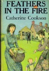 Feathers In The Fire - Catherine Cookson