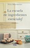 La escuela de ingredientes esenciales - Erica Bauermeister