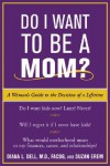 Do I Want to Be A Mom?: A Woman's Guide to the Decision of a Lifetime - Diana Dell, Suzan Erem