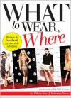 What to Wear, Where: The How-to Handbook for Any Style Situation - Hillary Kerr, Katherine Power, Nicole Richie