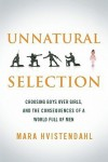 Unnatural Selection: Choosing Boys over Girls and the Consequences of a World Full of Men - Mara Hvistendahl