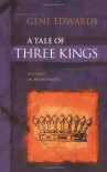 A Tale of three Kings: A Study in Brokenness - Gene Edwards
