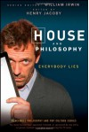 House and Philosophy: Everybody Lies - Henry Jacoby, William Irwin