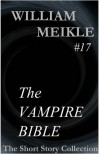 The Vampire Bible (William Meikle Short Story Collection) - William Meikle