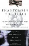Phantoms in the Brain: Probing the Mysteries of the Human Mind - V.S. Ramachandran, Sandra Blakeslee, Oliver Sacks
