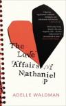 The Love Affairs of Nathaniel P. - Adelle Waldman