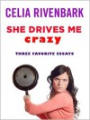 She Drives Me Crazy: Three Favorite Essays - Celia Rivenbark