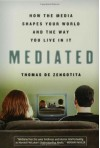 Mediated: How the Media Shapes Our World and the Way We Live in It - Thomas de Zengotita