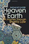 Heaven on Earth: A Journey Through Shari'a Law - Sadakat Kadri