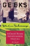 Geeks Who Can Schmooze: A Credit Suisse Private Banker Tells All - W.E. Kidd