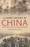 A Short History of China: From Ancient Dynasties to Economic Powerhouse - Gordon Kerr
