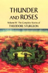 The Complete Stories of Theodore Sturgeon: Thunder and Roses v.4: Thunder and Roses Vol 4 - Theodore Sturgeon