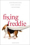 Fixing Freddie: A True Story about a Boy, a Mom, and a Very, Very Bad Beagle - Paula Munier