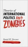 Theories of International Politics and Zombies - Daniel W. Drezner