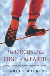 Circus at the Edge of the Earth - Charles Wilkins