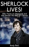 Sherlock Lives! 100+ Facts on Sherlock and the Smash Hit BBC TV Series - Andy Bell