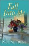 Fall Into Me - Pauline Trent