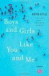 Boys and Girls Like You and Me: Stories - Aryn Kyle